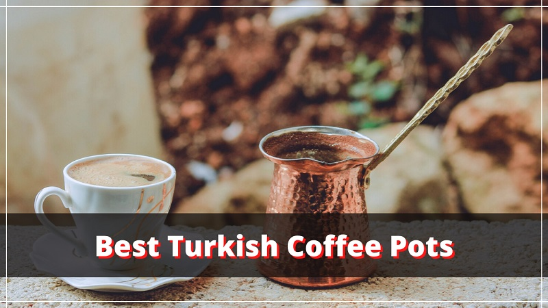 The Turkish Coffee Pot Buying Guide You Need