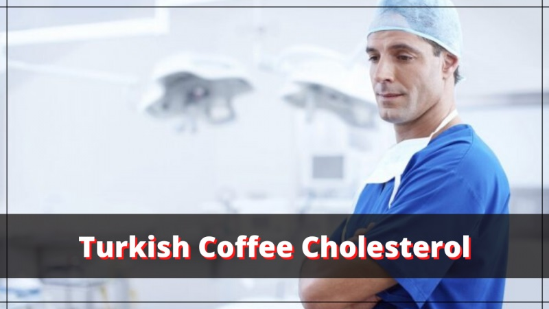 Is Turkish coffee bad for cholesterol?