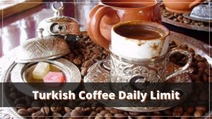 How much Turkish coffee should I drink?