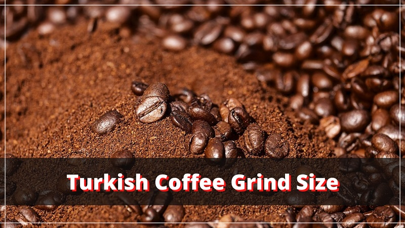 Turkish Coffee Grind Size: All Your Questions Answered