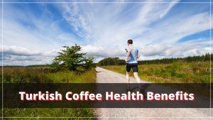 Shocking Health Benefits of Turkish Coffee
