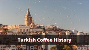 Fascinating History of Turkish Coffee