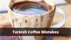 Mistakes You Make That's Ruining Your Turkish Coffee