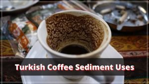 Are you supposed to drink the sediment in Turkish coffee?