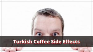 Surprising Side Effects of Turkish Coffee