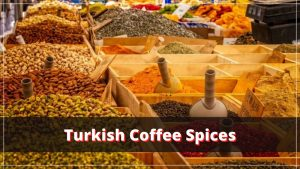 Like variation? Try These Spices with Your Turkish Coffee