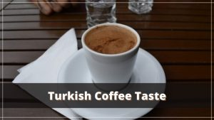 What does Turkish coffee taste like?